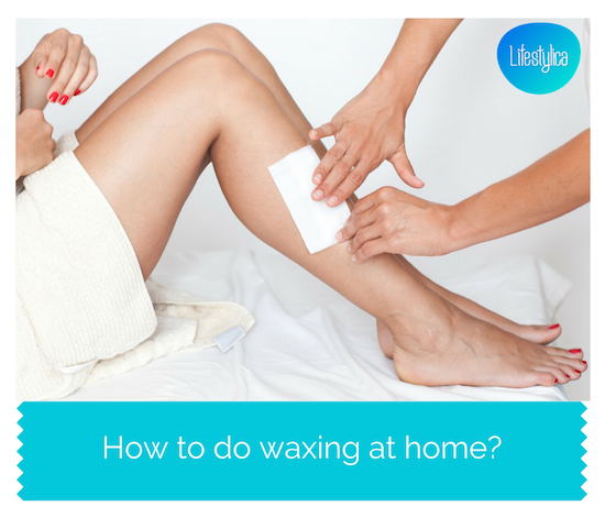 How To Do Waxing At Home Lifestylica