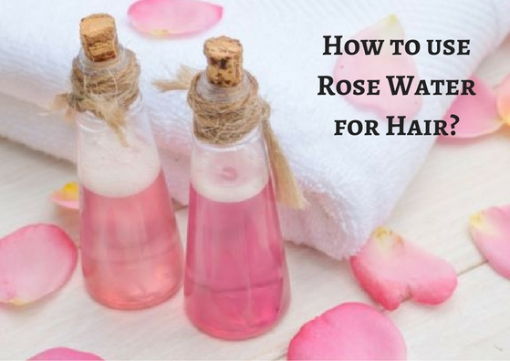 How to use rose water for hair - Featured Image