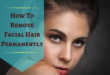 how to remove facial hair permanently - lifestylica